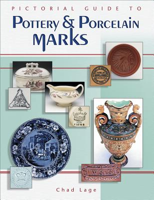 Pictorial Guide to Pottery & Porcelain Marks By Lage, Chad